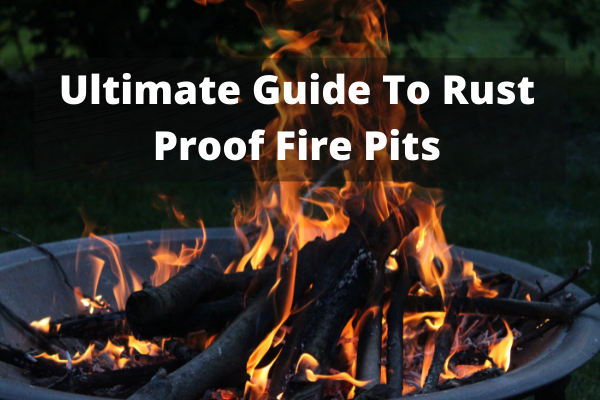 The Ultimate Guide To Rust Proof Fire Pits